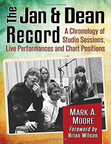 The Jan & Dean Record - A Chronology of Studio Sessions, Live Performances and Chart Positions : Moore, Mark A.