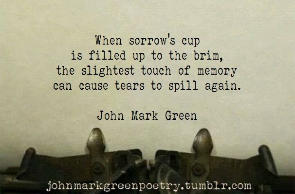 "Sad Poems - Poetry - Writer Quotes ""Sorrow's Cup"" - John Mark Green #johnmarkgreenpoetry #poetry #poem johnmarkgreenpoetry.tumblr.com"