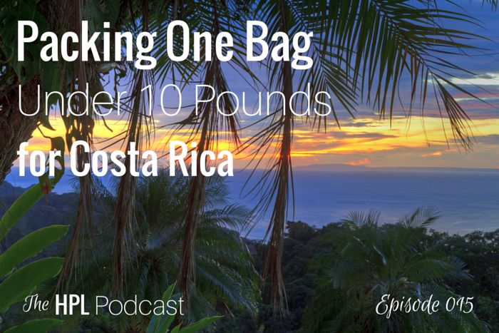 Episode 015: Packing One Bag Under 10 Pounds for Costa Rica