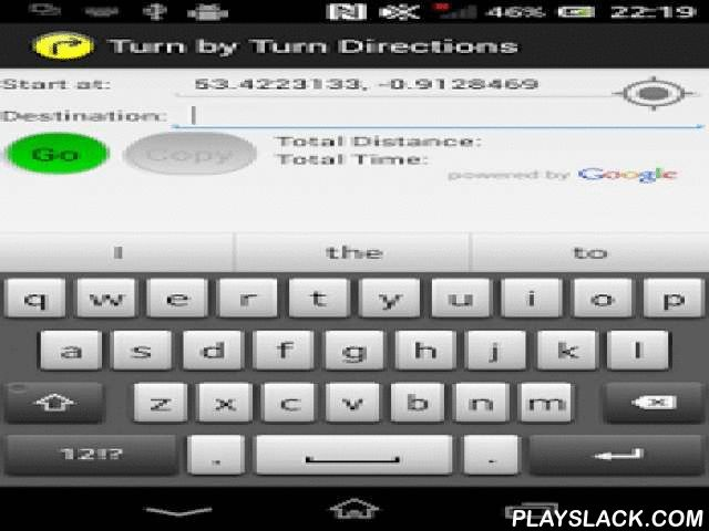 Turn By Turn Directions  Android App - playslack.com , Fast, text-only driving directions without images or other distractions. To use, specify the Starting Point (or get the current GPS co-ordinates) and then the Destination address, then press the 'Go' button.Ideal uses:- You can look up directions on your phone and send them to someone else by SMS or email- You are in an area where mobile data is slow and you know the map won't load, but you want to know just the directions from A to B…