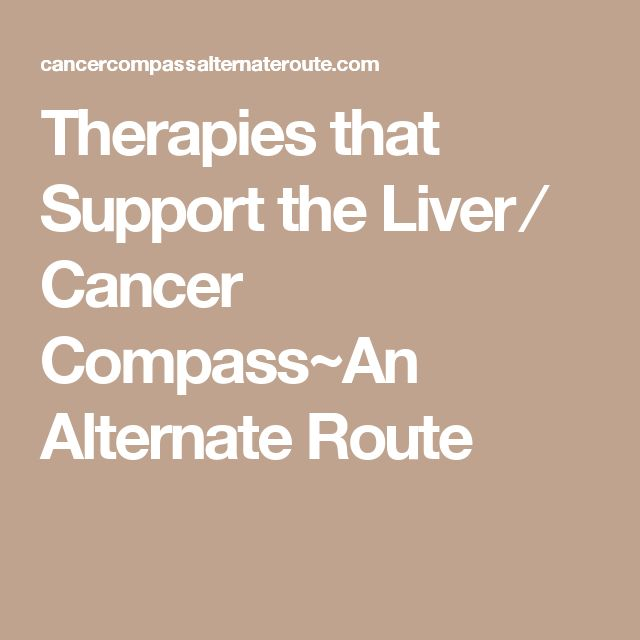 Therapies that Support the Liver ⁄ Cancer Compass~An Alternate Route