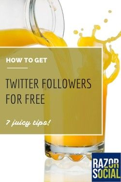 7 Juicy Tips to Get #Twitter Followers for FREE (and do it the right way) #socialmedia #marketing