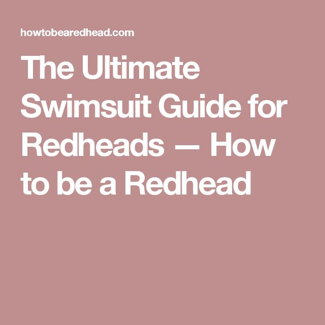 The Ultimate Swimsuit Guide for Redheads — How to be a Redhead