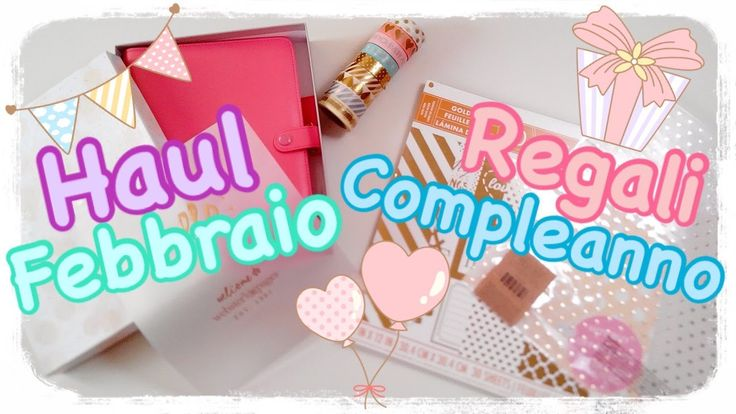 Haul Febbraio e Regali di Compleanno  February haul and Birthday's gifts!!!