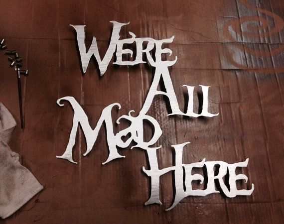 Were All Mad Here Metal Wall Art  Alice in by INSPIREMEtals, $70.00