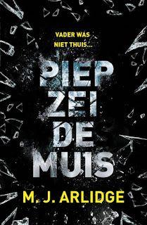 De Thriller: dé site voor recensies, achtergronden en meer: M.J. Arlidge - Piep zei de muis ****