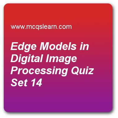 Edge Models in Digital Image Processing Quizzes:      digital image processing Quiz 14 Questions and Answers - Practice image processing quizzes based questions and answers to study edge models in digital image processing quiz with answers. Practice MCQs to test learning on edge models in digital image processing, simple image formation model, erosion and dilation, fundamentals of image compression quizzes. Online edge models in digital image processing worksheets has study guide as…