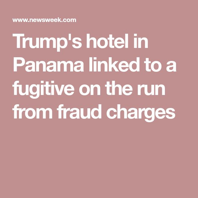 Trump's hotel in Panama linked to a fugitive on the run from fraud charges