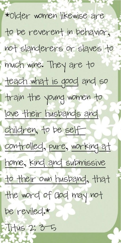 Titus 2:3-5 call me traditional, but this is the best advice in the world for a happy family life