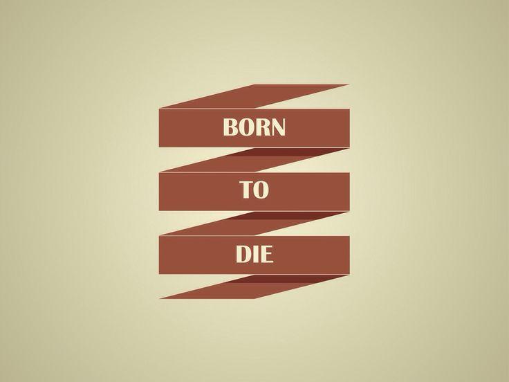 Born to die. #lanadelrey #borntodie #borntolive #livetodie #design #posterdesign