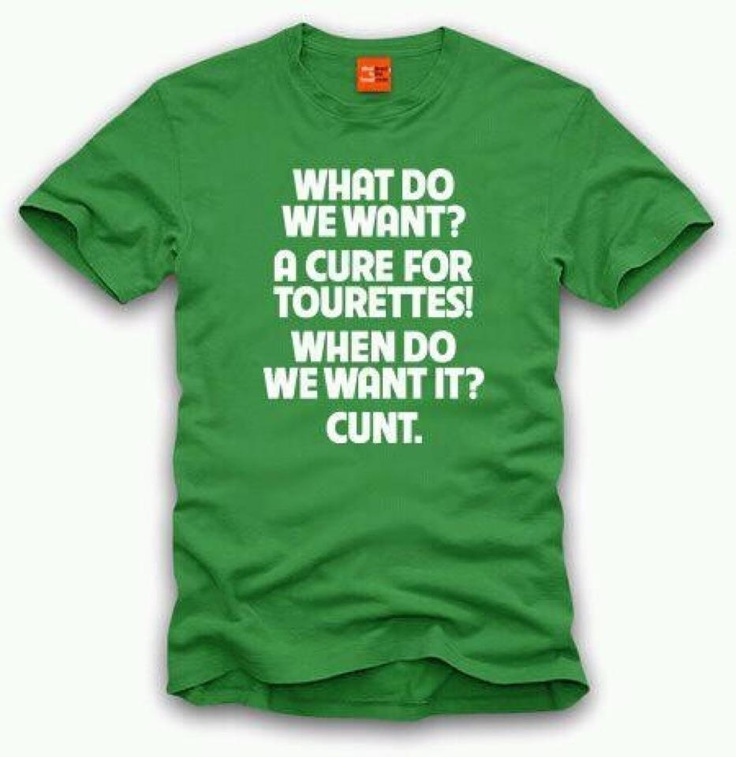 TypoTees - a collection of typography on t-shirts: What do we want? A cure for tourettes! When do we want it? Cunt