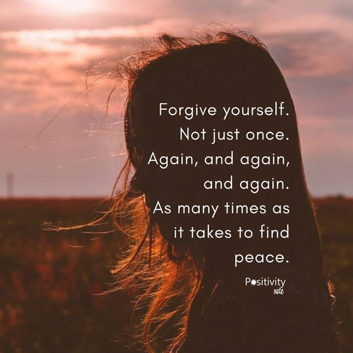 Forgive yourself. Not just once. Again and again and again. As many times as it takes to find peace. #positivitynote #positivity #inspiration