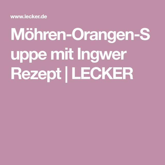 Möhren-Orangen-Suppe mit Ingwer Rezept   LECKER