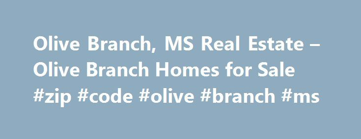 Olive Branch, MS Real Estate – Olive Branch Homes for Sale #zip #code #olive #branch #ms http://pharmacy.nef2.com/olive-branch-ms-real-estate-olive-branch-homes-for-sale-zip-code-olive-branch-ms/  # Olive Branch, MS Real Estate Homes for Sale Moving To: XX address The cost calculator is intended to provide a ballpark estimate for information purposes only and is not to be considered an actual quote of your total moving cost. Data provided by Moving Pros Network LLC. More… The calculator is…