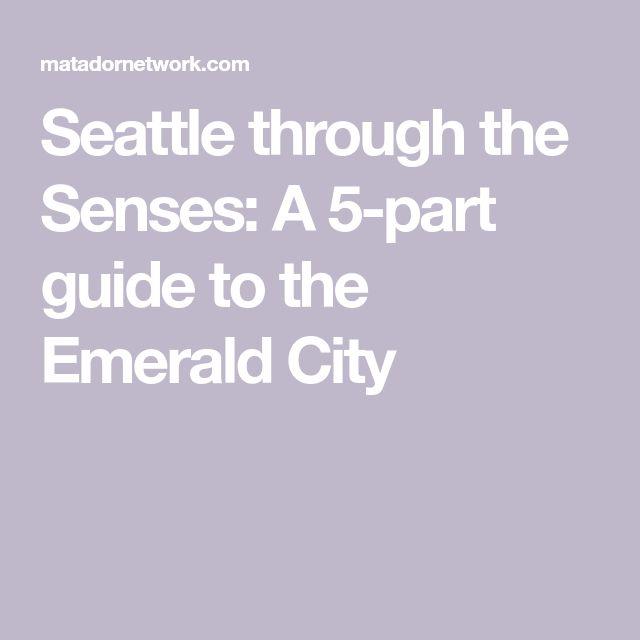 Seattle through the Senses: A 5-part guide to the Emerald City