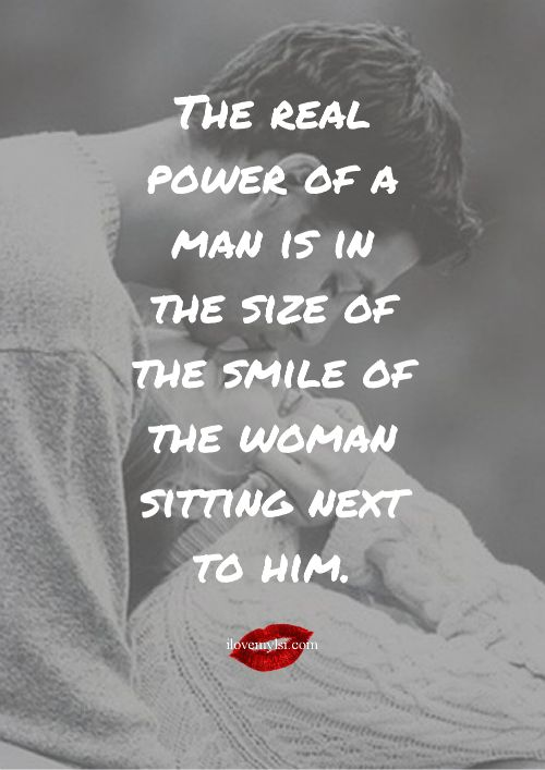 The real power of a man is in the size of the smile of the woman sitting next to him. <3 So many more awesome quotes on our Facebook page! <3 https://www.facebook.com/LoveSexIntelligence