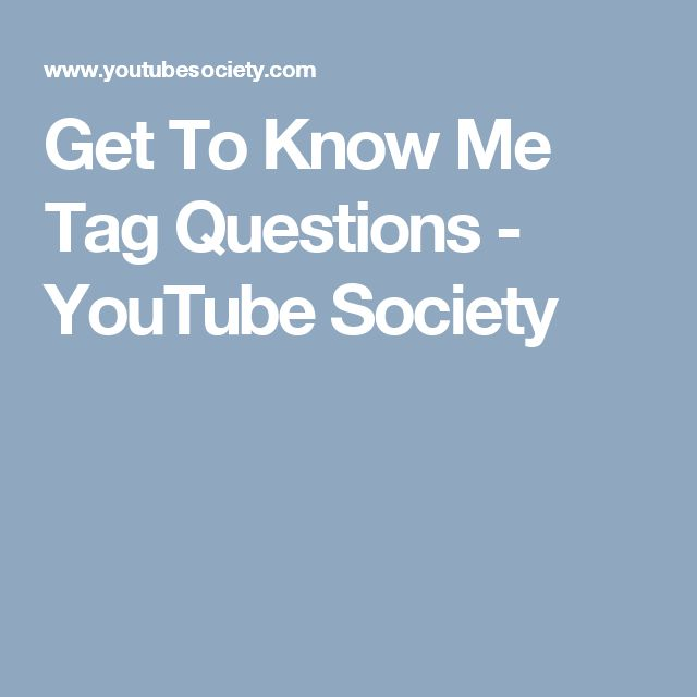 Get To Know Me Tag Questions - YouTube Society