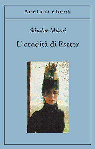 L'eredità di Eszter (Gli Adelphi) di Sándor Márai https://www.amazon.it/dp/B00EYAD3EC/ref=cm_sw_r_pi_dp_x_DXP8xbF7TCVGE