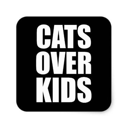 Cats Over Kids Funny Quote Square Sticker - kids stickers gift idea diy decor birthday sticker children christmas gifts presents
