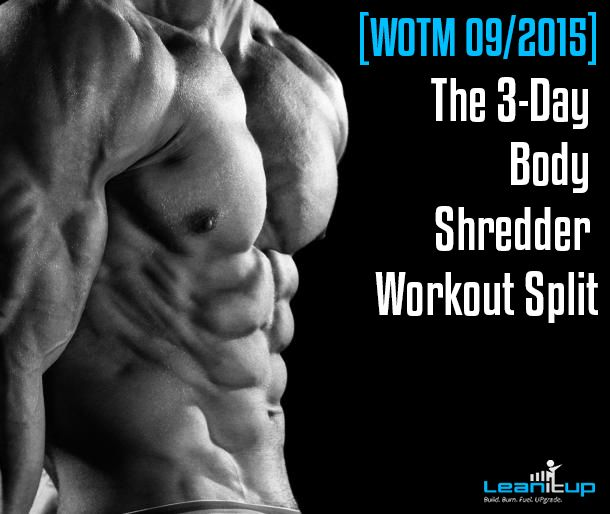[WOTM, 09/2015] Lean Out And Harden Your Body With The 3-Day Body Shredder Workout Split — Lean It UP Fitness