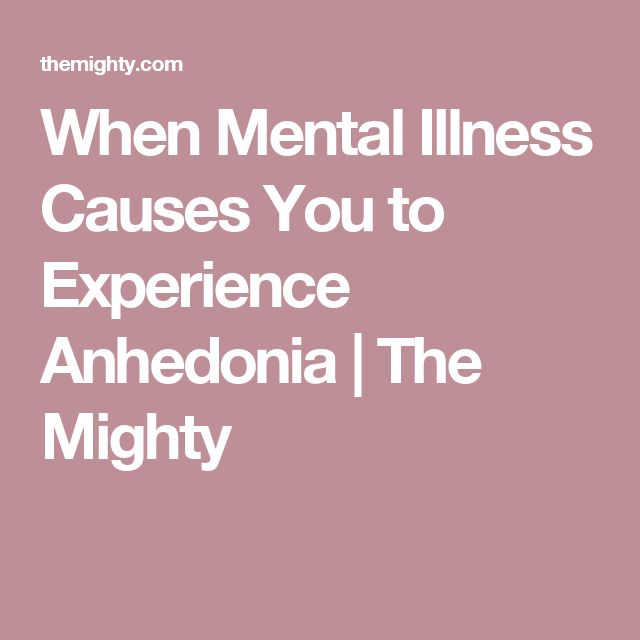 When Mental Illness Causes You to Experience Anhedonia | The Mighty