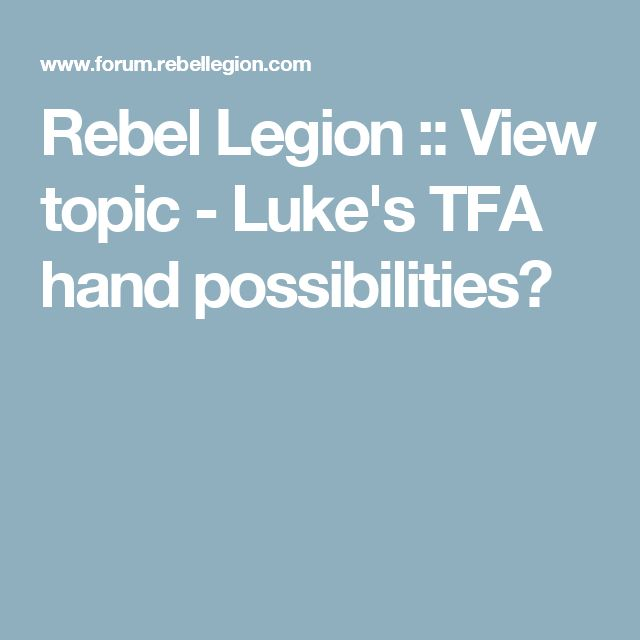 Rebel Legion :: View topic - Luke's TFA hand possibilities?