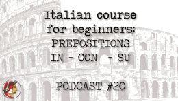 """Italian course for beginners: Prepositions """"IN CON SU"""" PODCAST #20"""