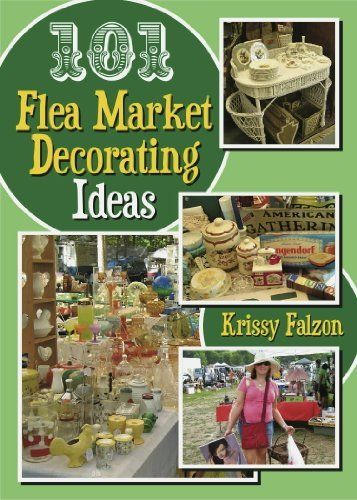 101 FLEA MARKET DECORATING IDEAS by Krissy Falzon, http://www.amazon.com/dp/B004TGTF7K/ref=cm_sw_r_pi_dp_cgZssb0FDBTM5