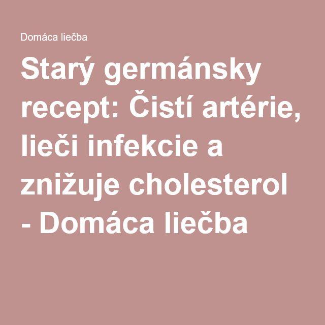 Starý germánsky recept: Čistí artérie, lieči infekcie a znižuje cholesterol - Domáca liečba