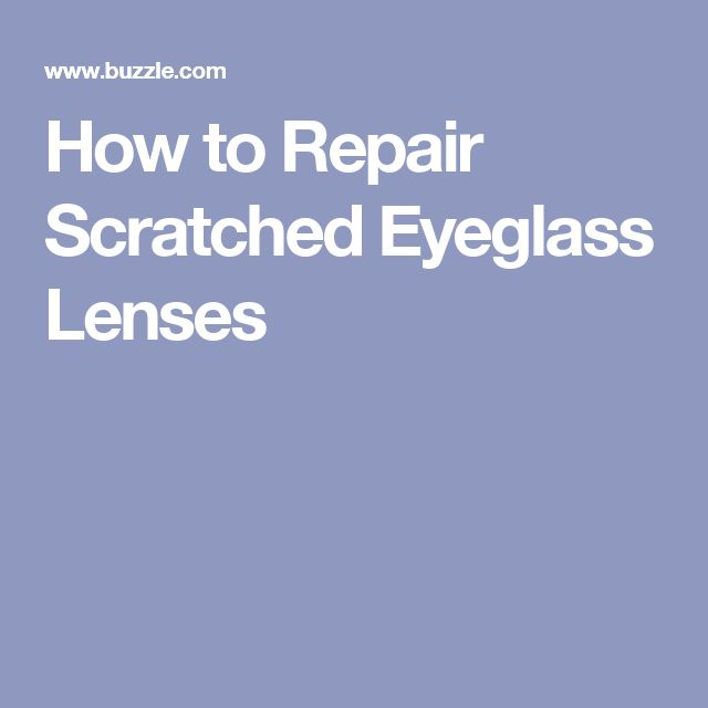 How to Repair Scratched Eyeglass Lenses