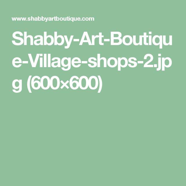 Shabby-Art-Boutique-Village-shops-2.jpg (600×600)