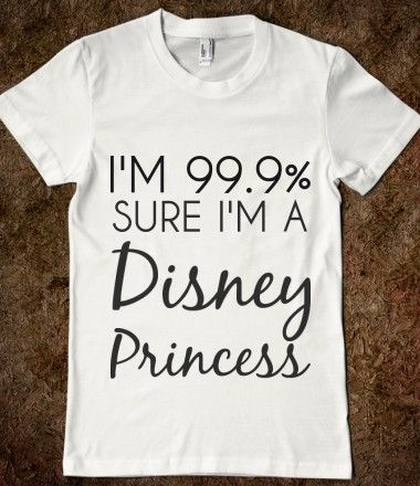 I'm 99.9% Sure I'm A Disney Princess T-Shirt from Glamfoxx Shirts
