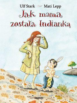 Jak mama została Indianką-Stark Ulf