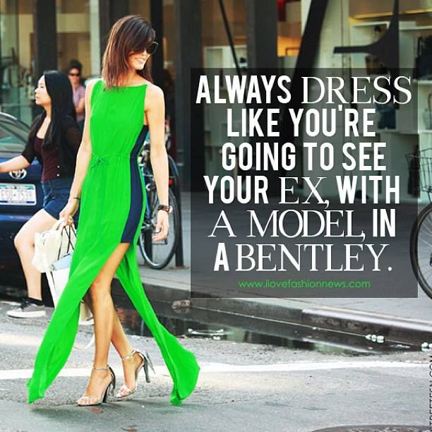 Always Dress Like You're Going To See Your Ex...#quote