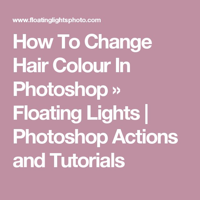How To Change Hair Colour In Photoshop » Floating Lights | Photoshop Actions and Tutorials