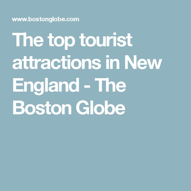 The top tourist attractions in New England - The Boston Globe