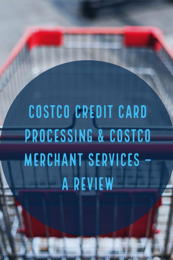Costco Credit Card Processing Says They Can Save A Business 704