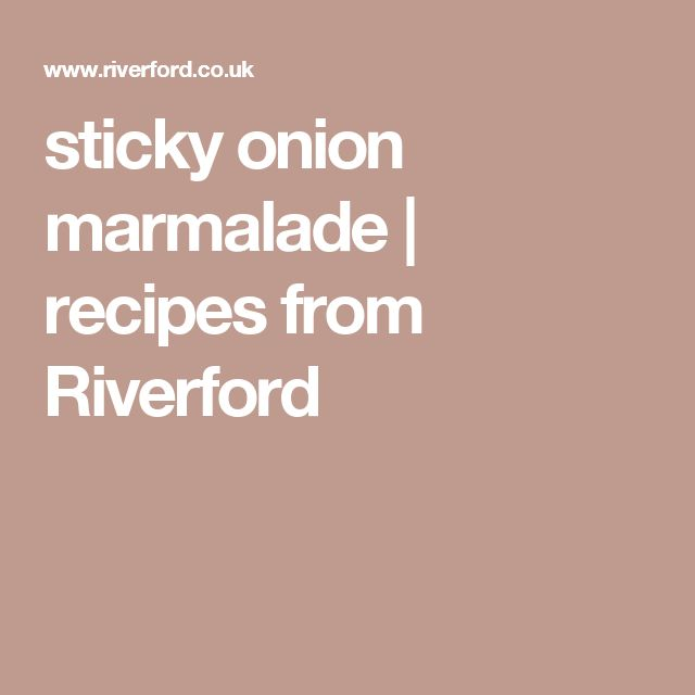 sticky onion marmalade | recipes from Riverford