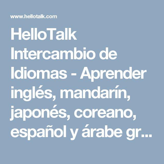 HelloTalk Intercambio de Idiomas - Aprender inglés, mandarín, japonés, coreano, español y árabe gratis. Voz traductor