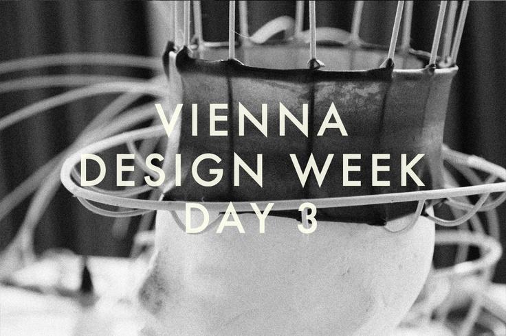 VIENNA DESIGN WEEK: DAY - 3