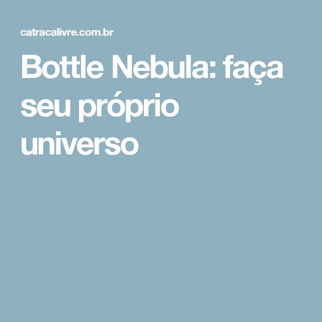 Bottle Nebula: faça seu próprio universo
