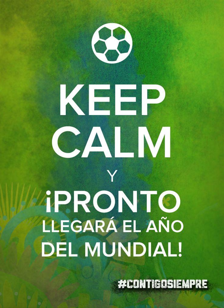 Keep Calm y ¡Pronto llegará el año del Mundial! #ContigoSiempre