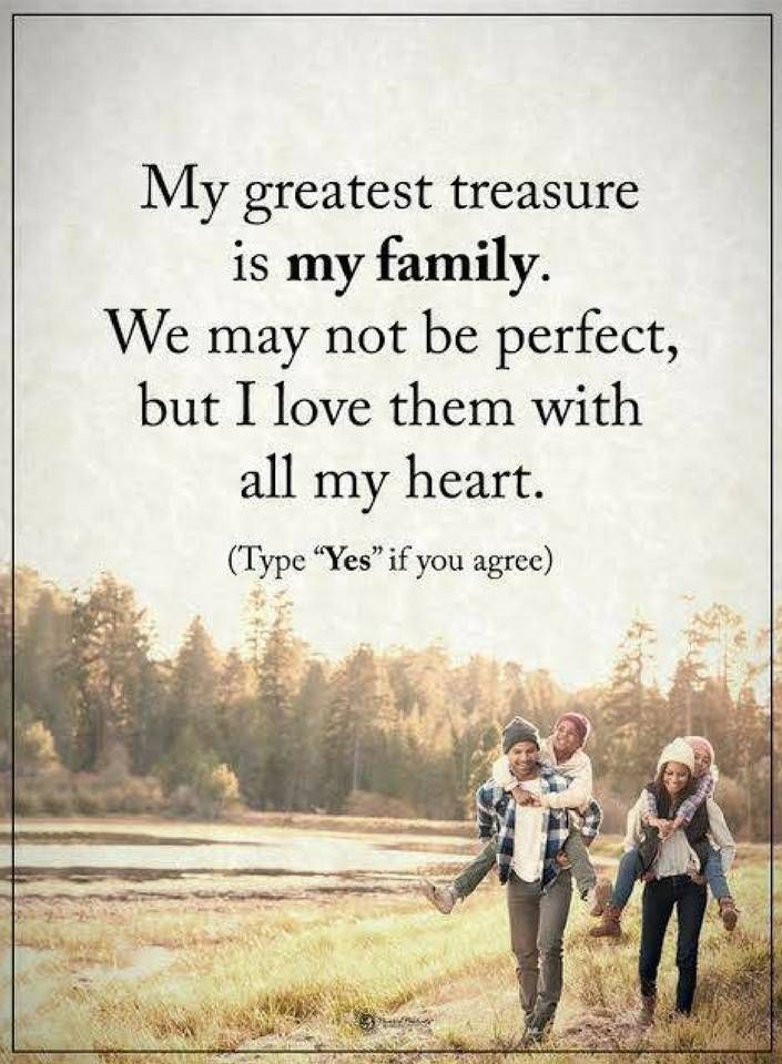 Family Quotes My greatest treasure is my family. We may not be perfect but I love them with all my heart.