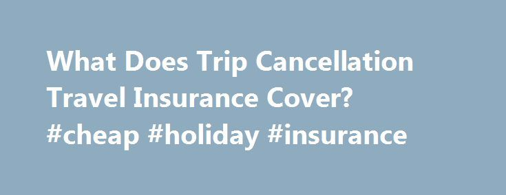 What Does Trip Cancellation Travel Insurance Cover? #cheap #holiday #insurance http://insurances.remmont.com/what-does-trip-cancellation-travel-insurance-cover-cheap-holiday-insurance/  #trip cancellation insurance # Trip Cancellation Travel Insurance Doesn t Cover Everything: Just Listed Unforeseen Perils Cruise, trip and travel insurance only covers losses resulting from sudden and unforeseen perils. Cruise, trip and travel insurance does not cover events that, on the date you buy the…