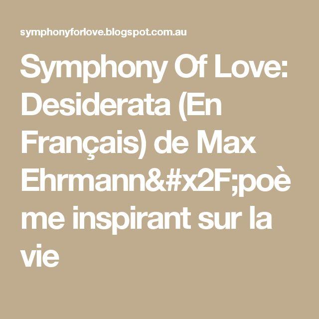 Symphony Of Love: Desiderata (En Français) de Max Ehrmann/poème inspirant sur la vie