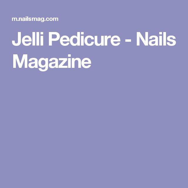 Jelli Pedicure - Nails Magazine