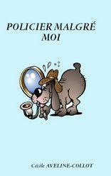 POLICIER MALGRÉ MOI - Gros caractères pour malvoyant de Cécile AVELINE COLLOT http://lalibrairiedesinconnus.blog4ever.com/blog/policier-malgre-moi