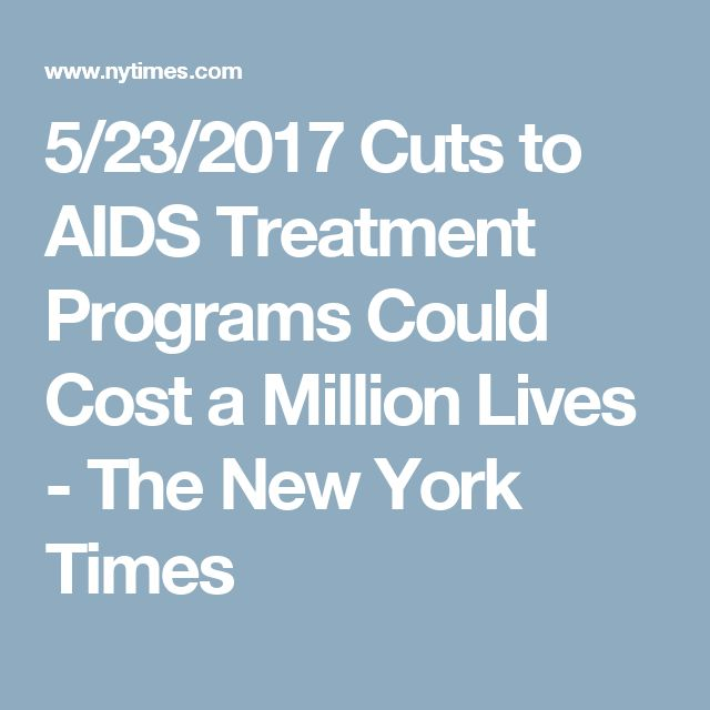 5/23/2017 Cuts to AIDS Treatment Programs Could Cost a Million Lives - The New York Times
