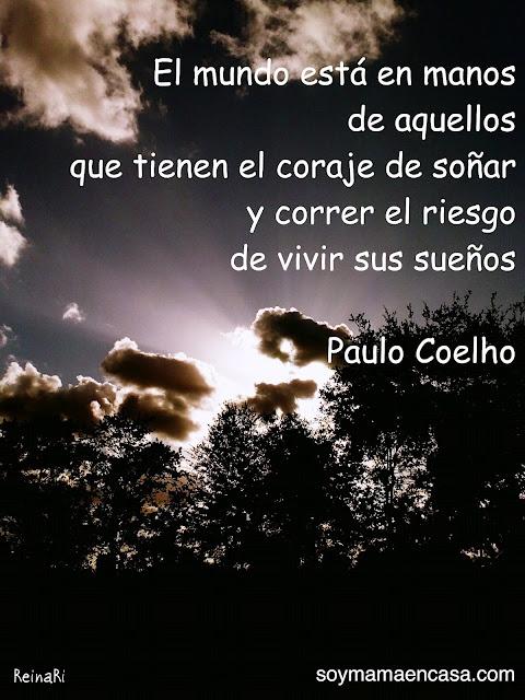 El mundo está en manos de aquellos que tienen el coraje de soñar y correr el riesgo de vivir sus sueños Paulo Coelho