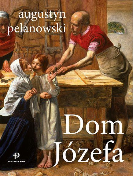 o. Augustyn Pelanowski, Dom Józefa; św. Józef